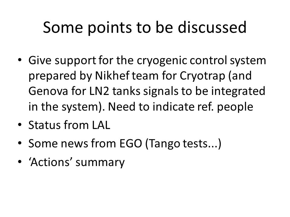 Some points to be discussed Give support for the cryogenic control system prepared by Nikhef team for Cryotrap (and Genova for LN2 tanks signals to be integrated in the system).
