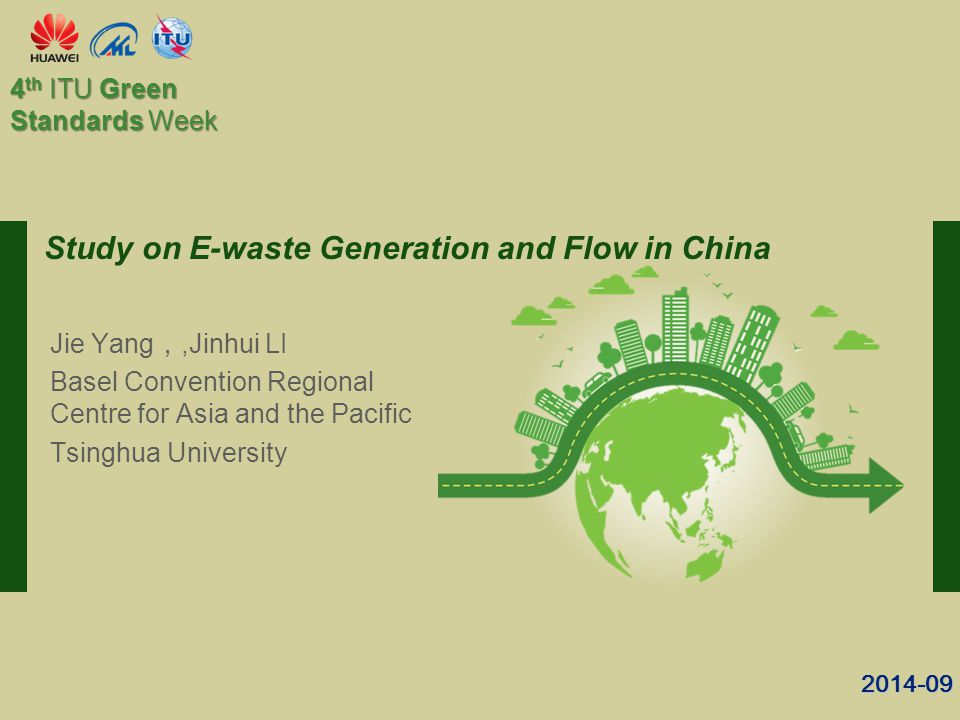 th ITU Green Standards Week Study on E-waste Generation and Flow in China Jie Yang ,,Jinhui LI Basel Convention Regional Centre for Asia and the Pacific Tsinghua University