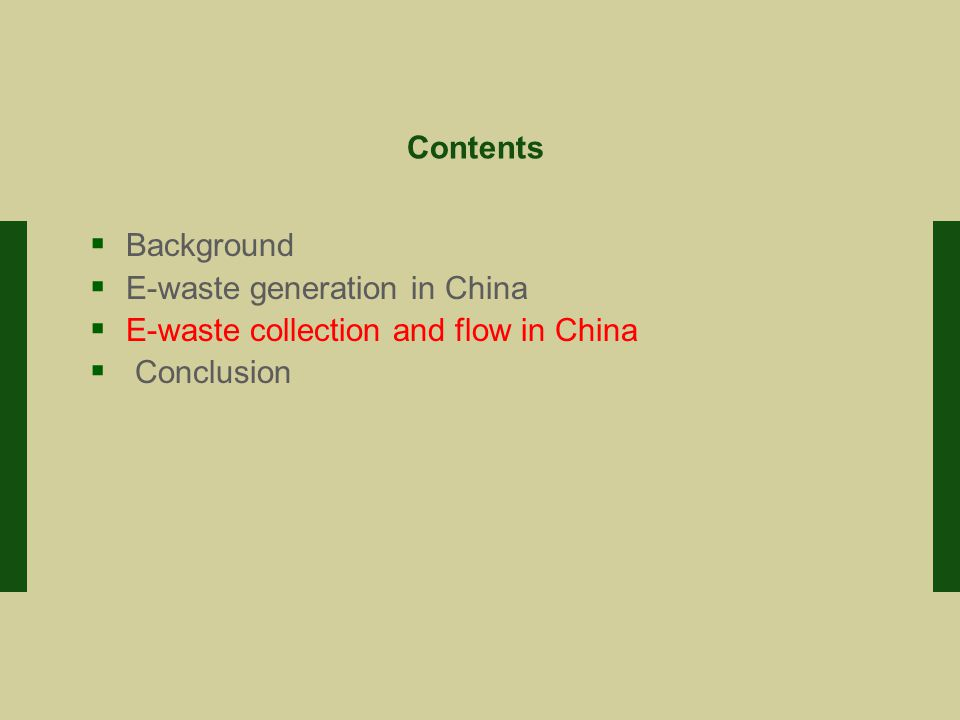 Contents  Background  E-waste generation in China  E-waste collection and flow in China  Conclusion