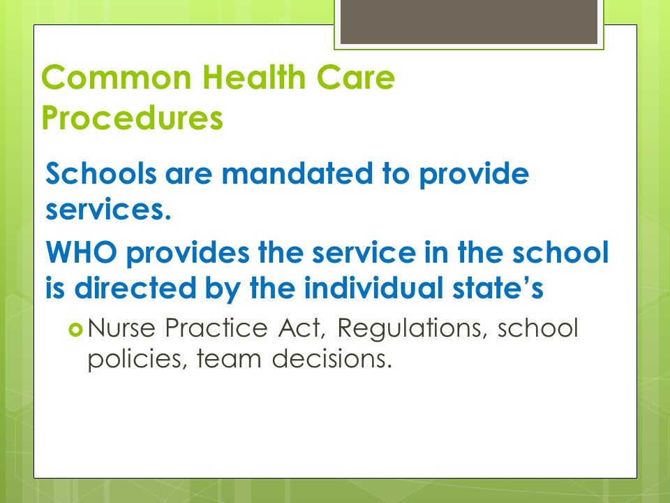 Common Health Care Procedures Schools are mandated to provide services.