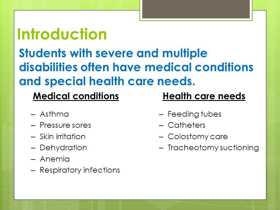 Introduction Students with severe and multiple disabilities often have medical conditions and special health care needs.