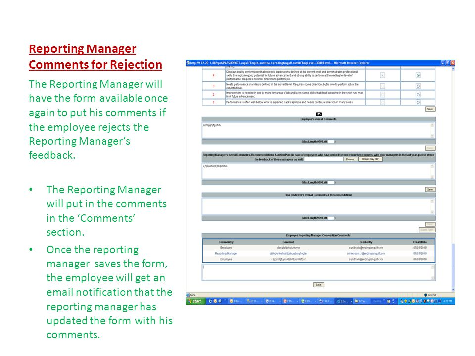 Reporting Manager Comments for Rejection The Reporting Manager will have the form available once again to put his comments if the employee rejects the Reporting Manager's feedback.