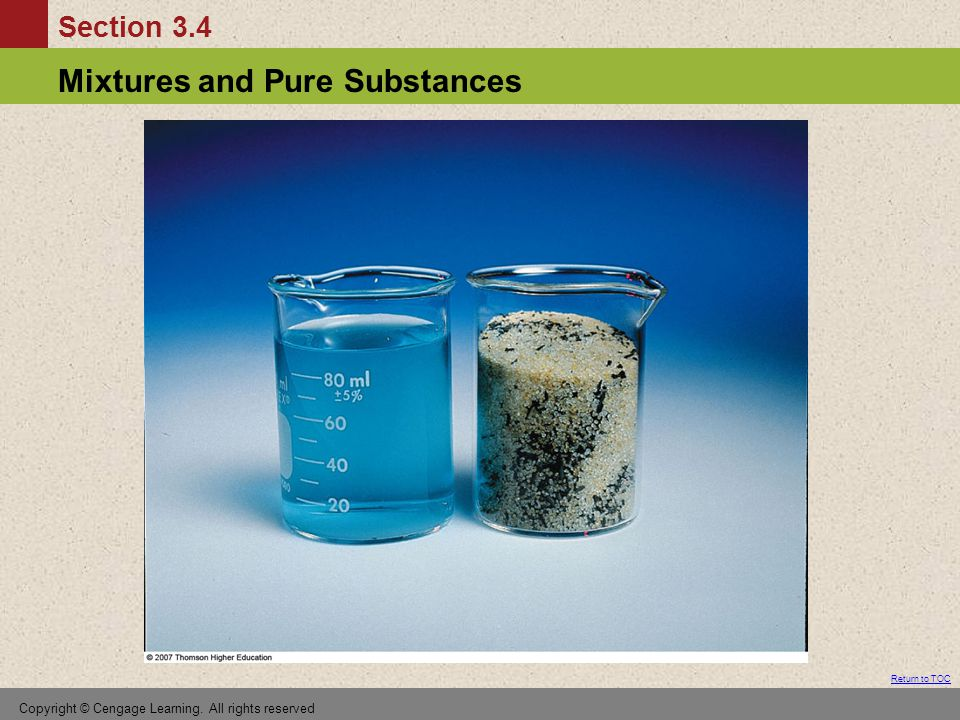 Section 3.4 Mixtures and Pure Substances Return to TOC Copyright © Cengage Learning.