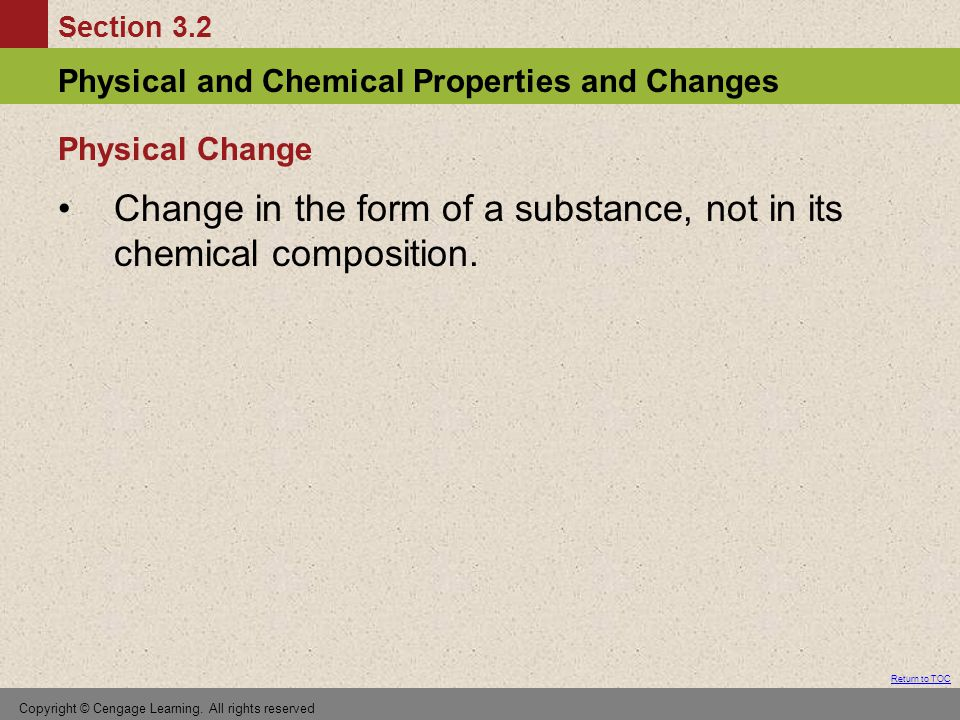 Section 3.2 Physical and Chemical Properties and Changes Return to TOC Copyright © Cengage Learning.