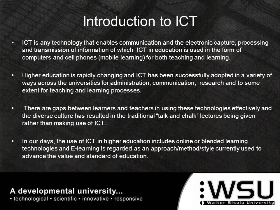 Introduction to ICT E-learning definition Benefits and challenges of E-learning Threats and perceptions Blended learning Conclusion Topics to cover