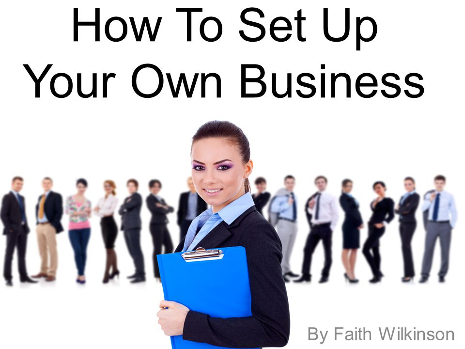 How To Set Up Your Own Business By Faith Wilkinson