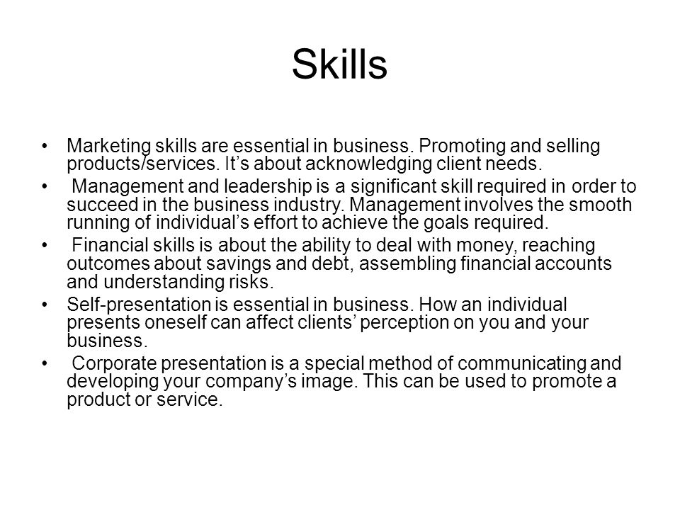 Skills Marketing skills are essential in business.