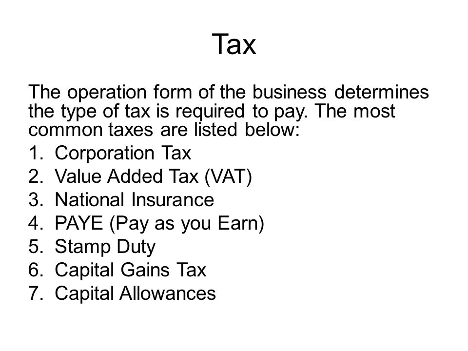 Tax The operation form of the business determines the type of tax is required to pay.