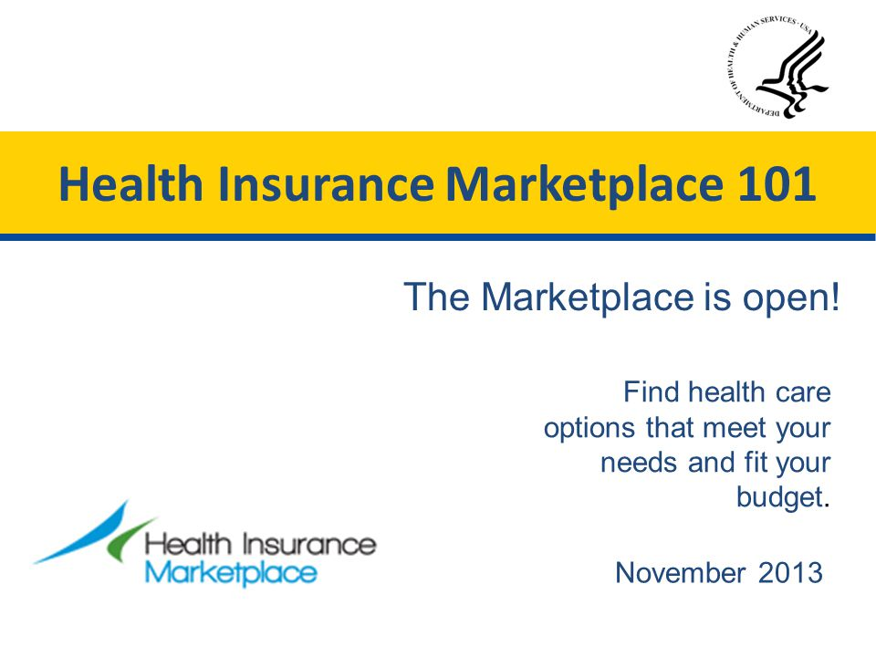 November 2013 Find health care options that meet your needs and fit your budget.
