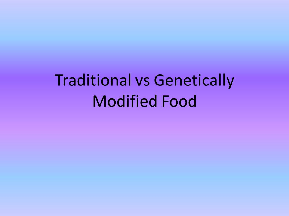Traditional vs Genetically Modified Food