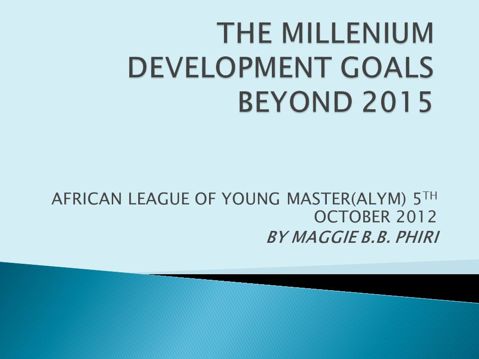 AFRICAN LEAGUE OF YOUNG MASTER(ALYM) 5 TH OCTOBER 2012 BY MAGGIE B.B. PHIRI
