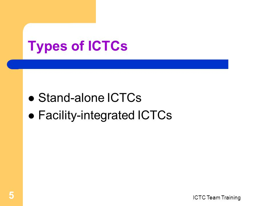 ICTC Team Training 5 Types of ICTCs Stand-alone ICTCs Facility-integrated ICTCs