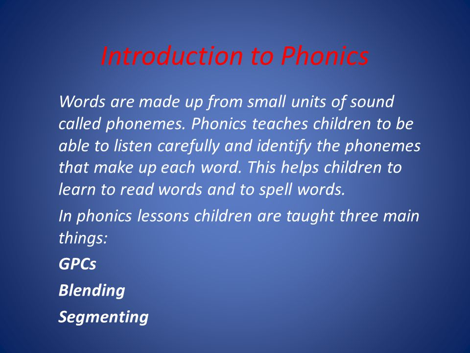 Introduction to Phonics Words are made up from small units of sound called phonemes.