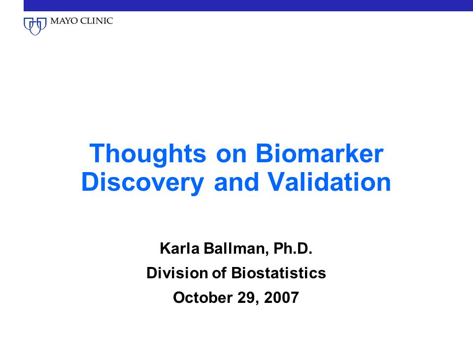 Thoughts on Biomarker Discovery and Validation Karla Ballman, Ph.D.