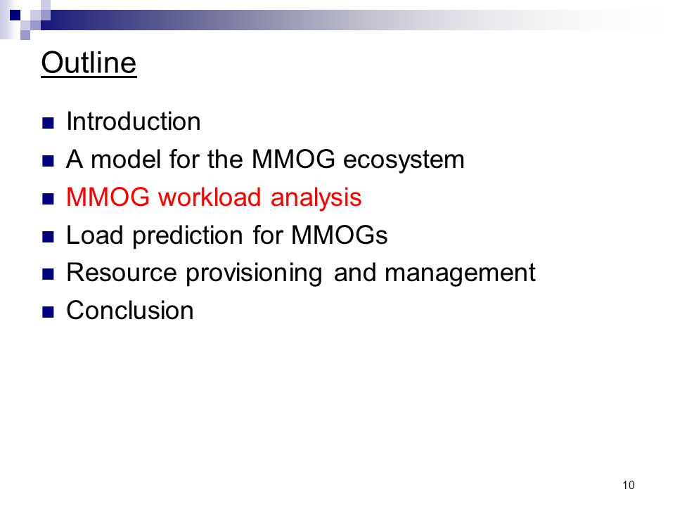 10 Outline Introduction A model for the MMOG ecosystem MMOG workload analysis Load prediction for MMOGs Resource provisioning and management Conclusion