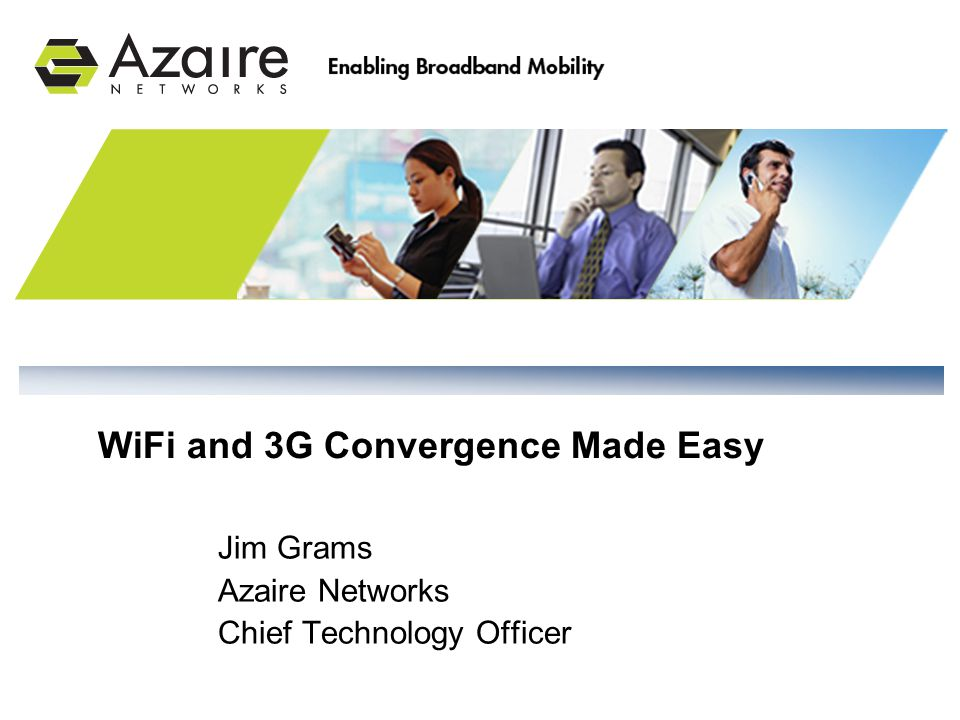 Jim Grams Azaire Networks Chief Technology Officer WiFi and 3G Convergence Made Easy