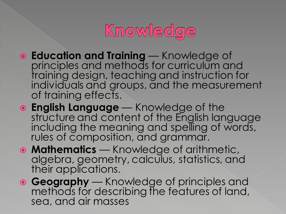  Education and Training — Knowledge of principles and methods for curriculum and training design, teaching and instruction for individuals and groups, and the measurement of training effects.