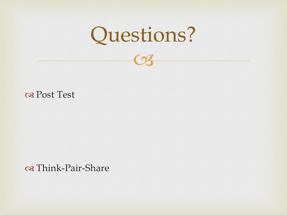   Post Test  Think-Pair-Share Questions