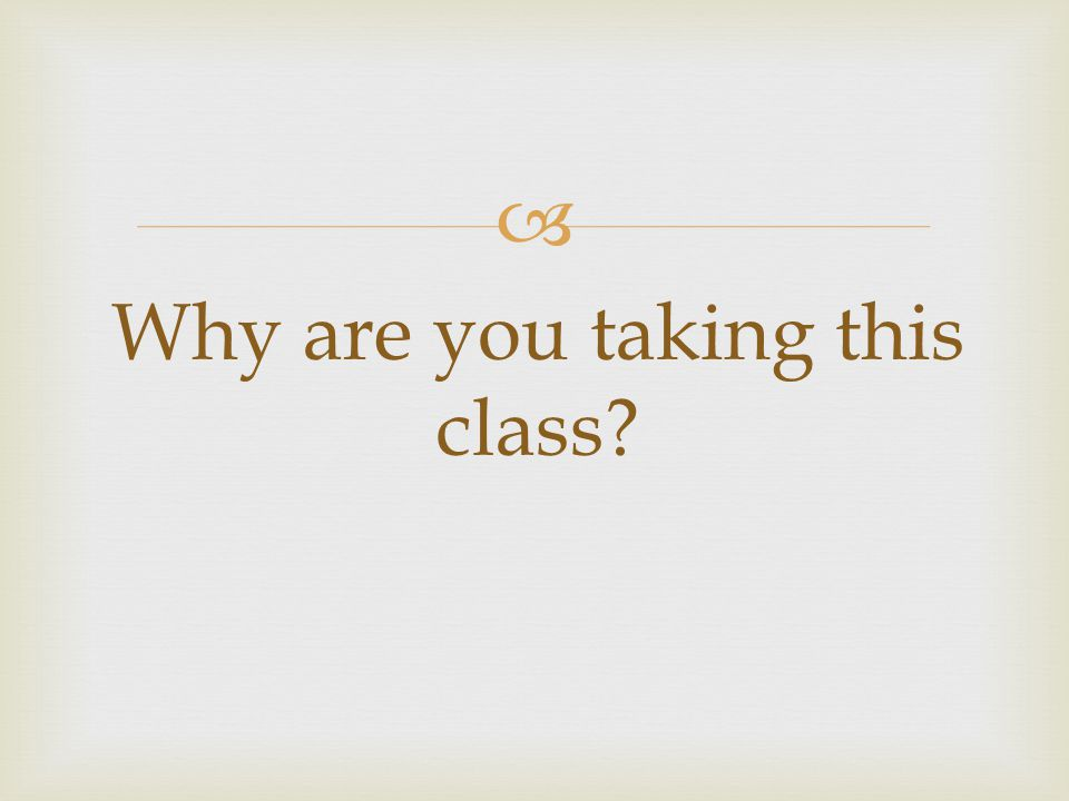  Why are you taking this class