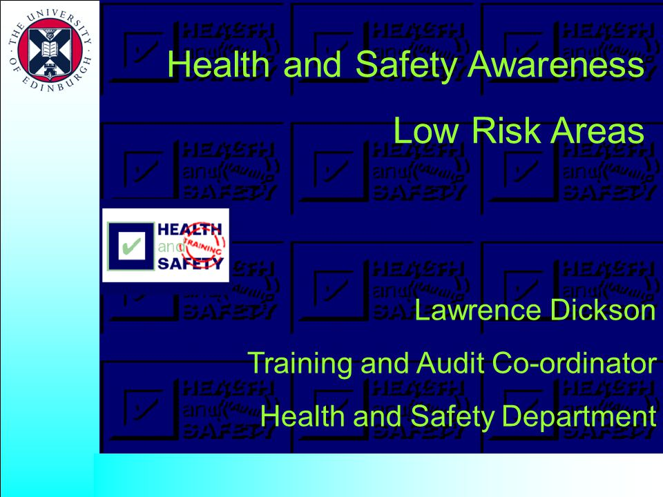 Health and Safety Awareness Low Risk Areas Lawrence Dickson Training and Audit Co-ordinator Health and Safety Department