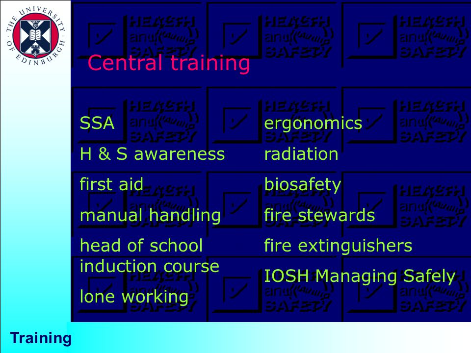 Central training ergonomics radiation biosafety fire stewards fire extinguishers IOSH Managing Safely SSA H & S awareness first aid manual handling head of school induction course lone working Training