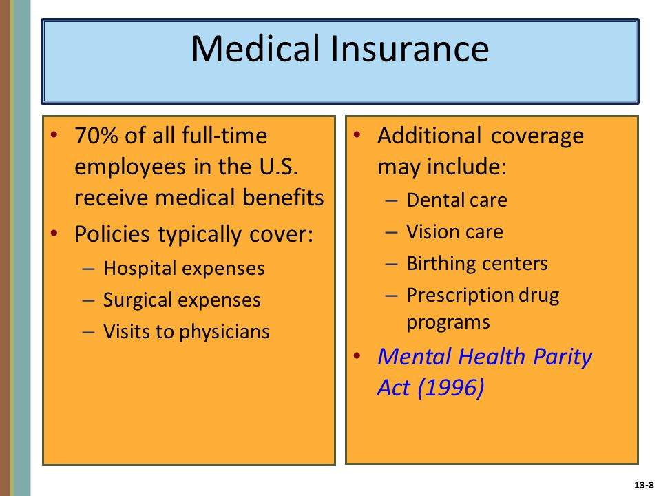 13-8 Medical Insurance 70% of all full-time employees in the U.S.
