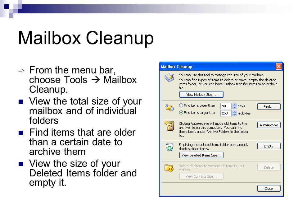 Mailbox Cleanup  From the menu bar, choose Tools  Mailbox Cleanup.