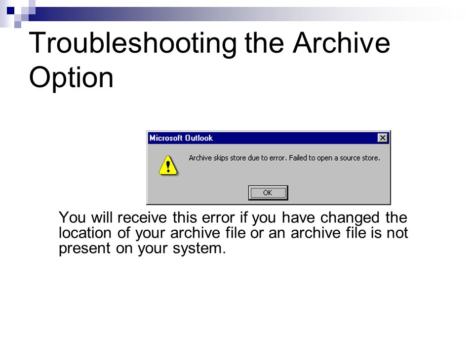 Troubleshooting the Archive Option You will receive this error if you have changed the location of your archive file or an archive file is not present on your system.