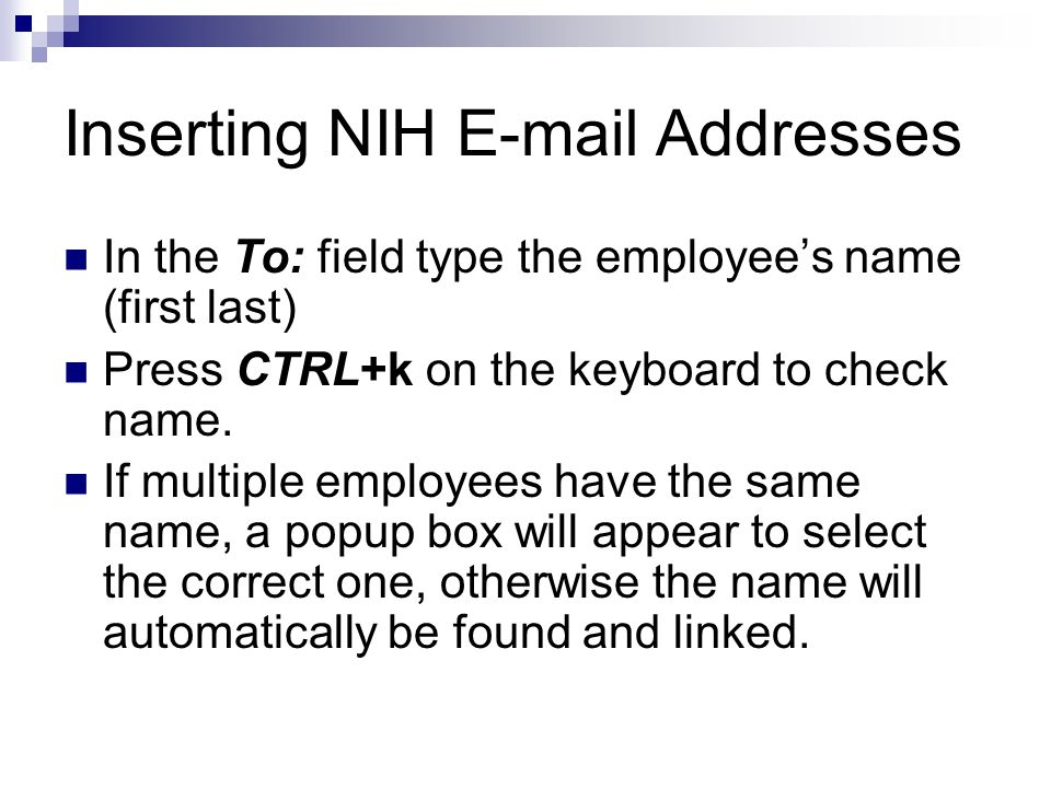 Inserting NIH  Addresses In the To: field type the employee's name (first last) Press CTRL+k on the keyboard to check name.