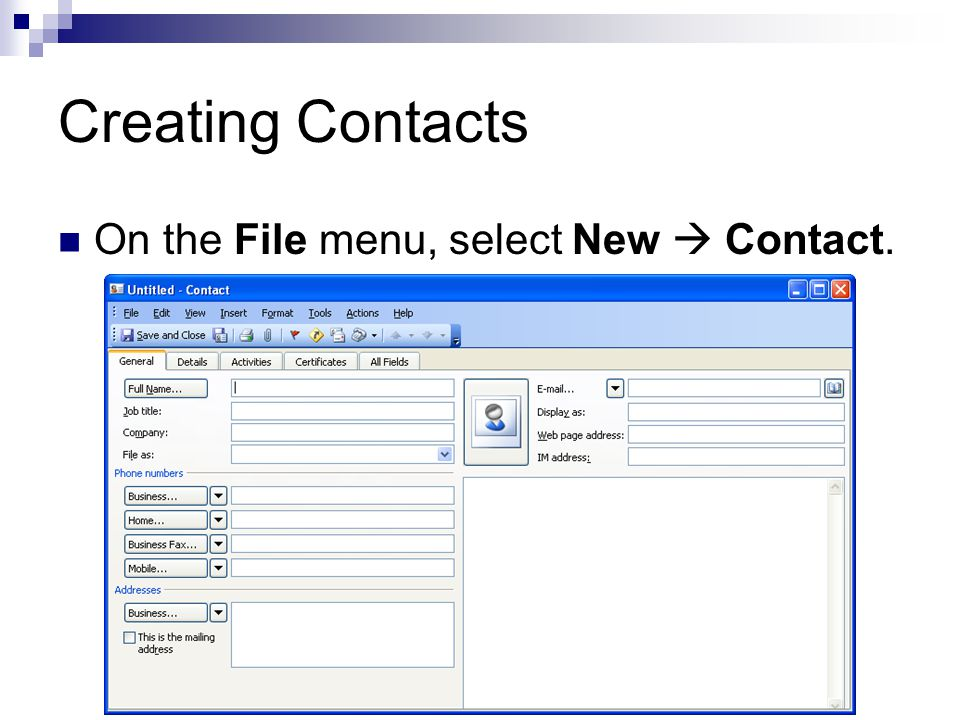 Creating Contacts On the File menu, select New  Contact.
