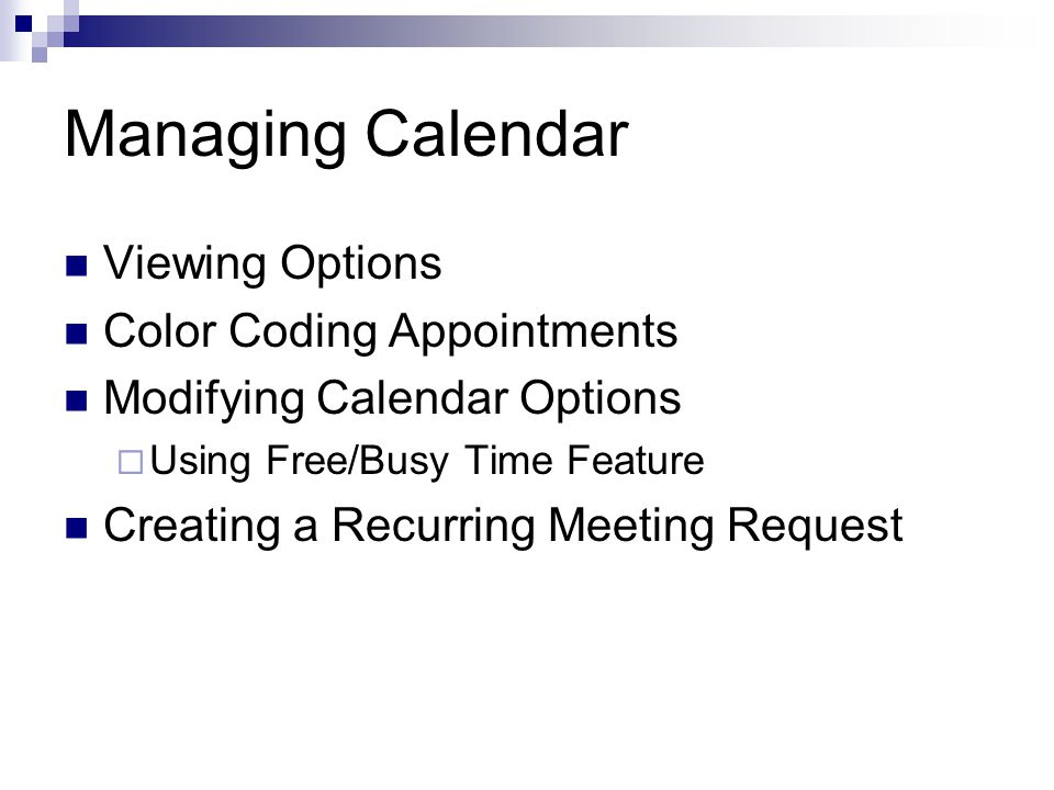 Managing Calendar Viewing Options Color Coding Appointments Modifying Calendar Options  Using Free/Busy Time Feature Creating a Recurring Meeting Request