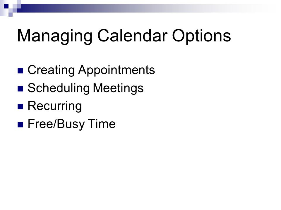 Managing Calendar Options Creating Appointments Scheduling Meetings Recurring Free/Busy Time