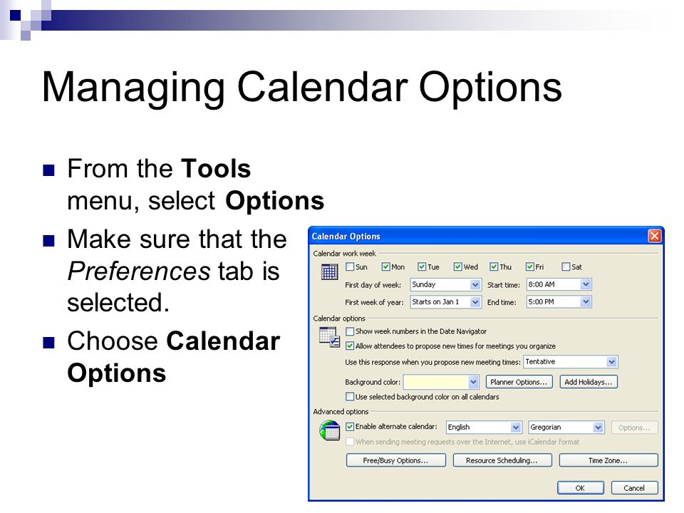 Managing Calendar Options From the Tools menu, select Options Make sure that the Preferences tab is selected.