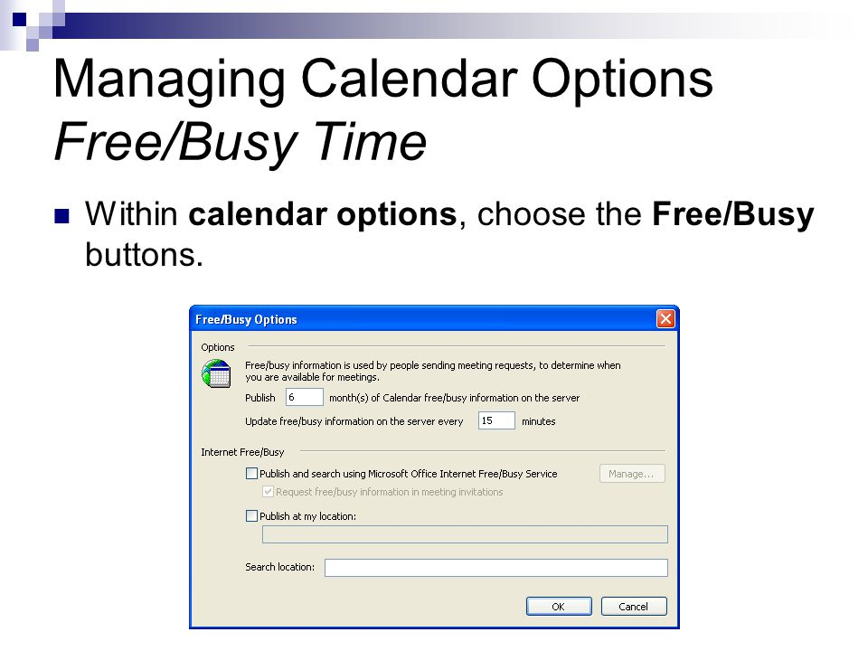 Managing Calendar Options Free/Busy Time Within calendar options, choose the Free/Busy buttons.