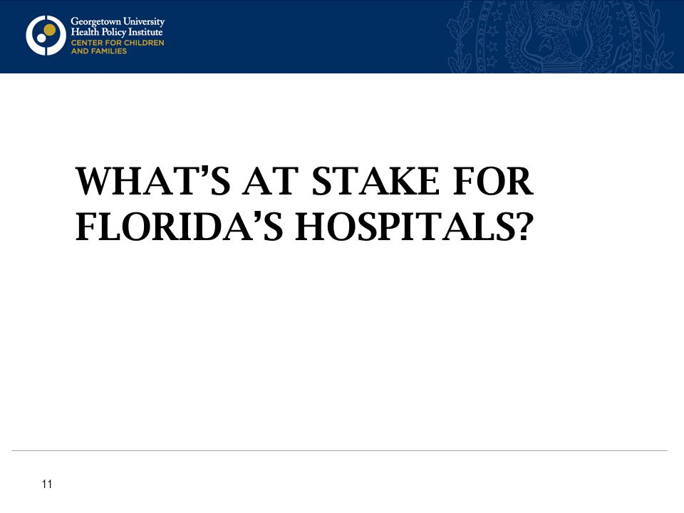 WHAT'S AT STAKE FOR FLORIDA'S HOSPITALS 11