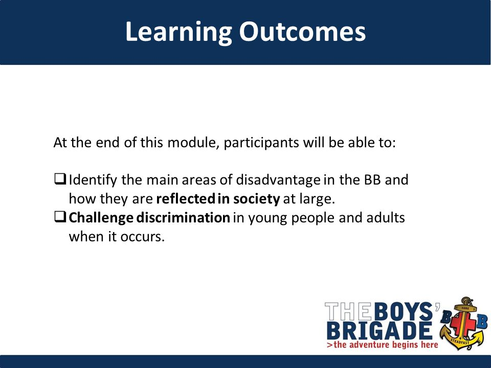 At the end of this module, participants will be able to:  Identify the main areas of disadvantage in the BB and how they are reflected in society at large.