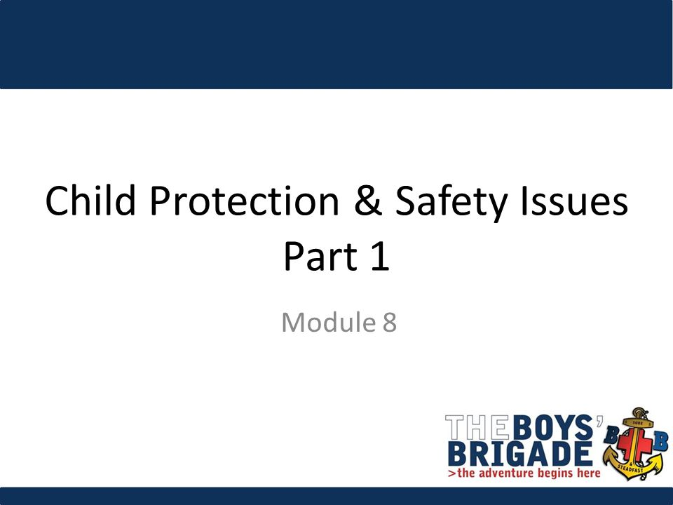 Child Protection & Safety Issues Part 1 Module 8