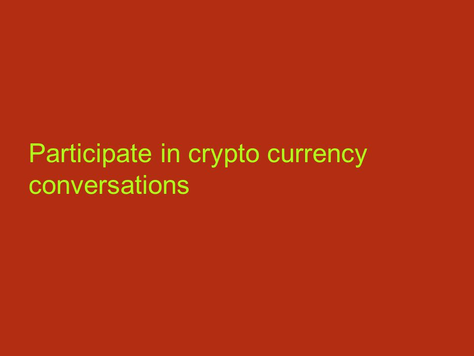 Participate in crypto currency conversations