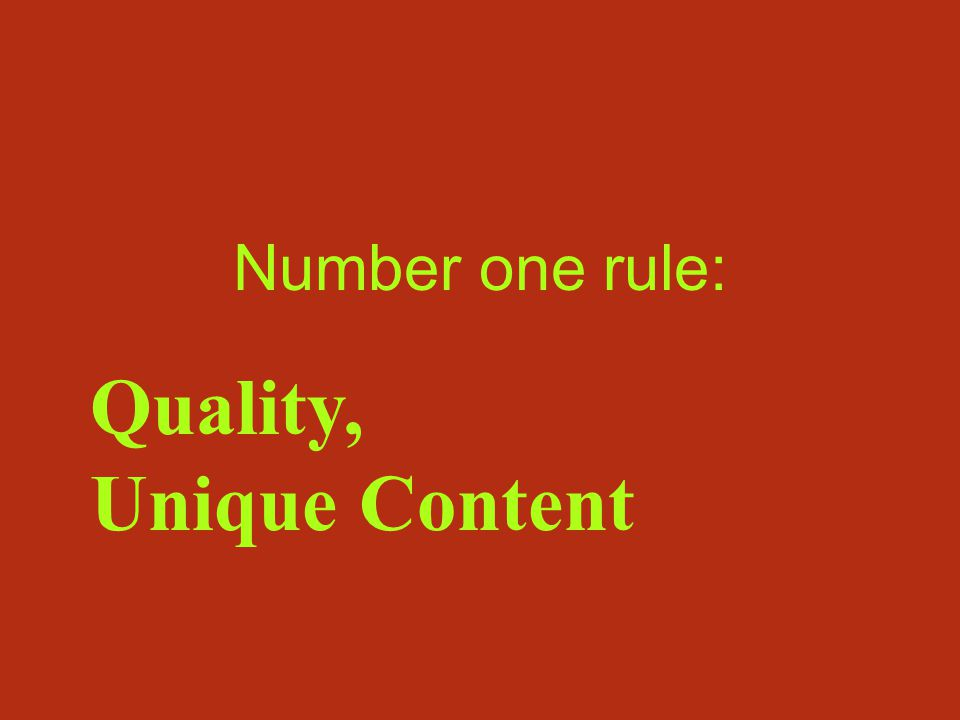 Number one rule: Quality, Unique Content