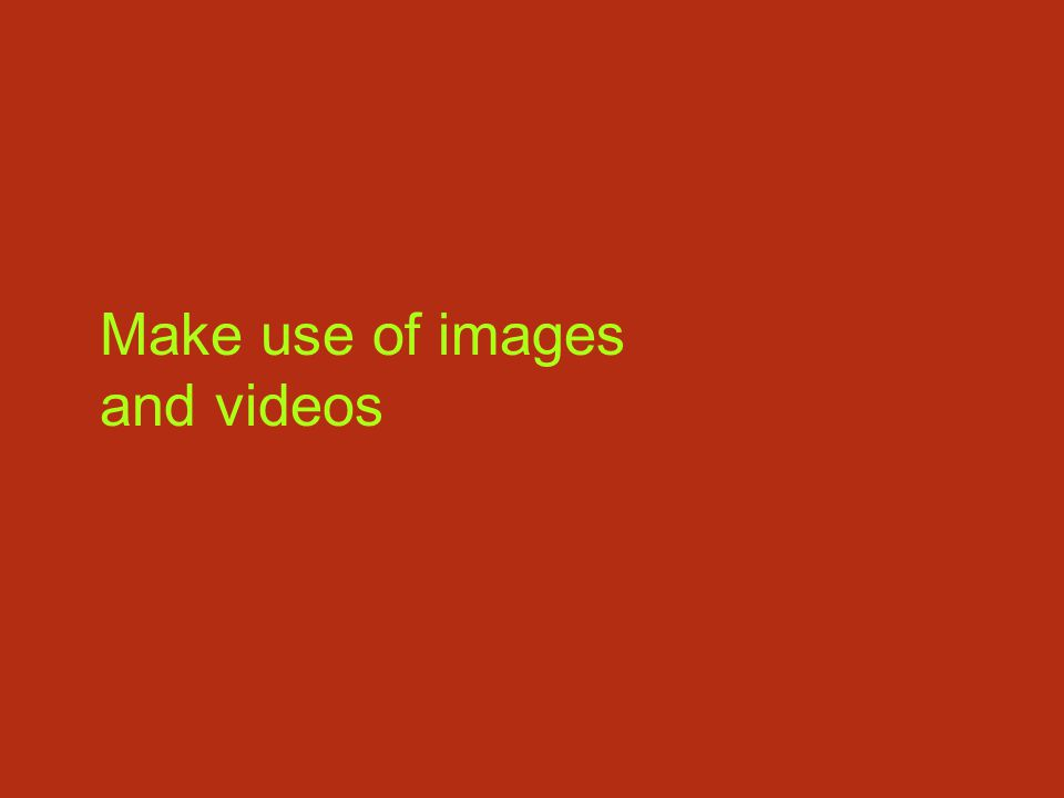 Make use of images and videos