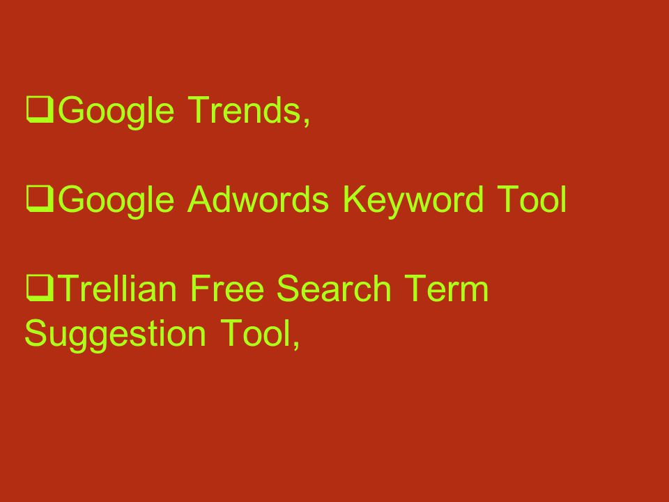  Google Trends,  Google Adwords Keyword Tool  Trellian Free Search Term Suggestion Tool,