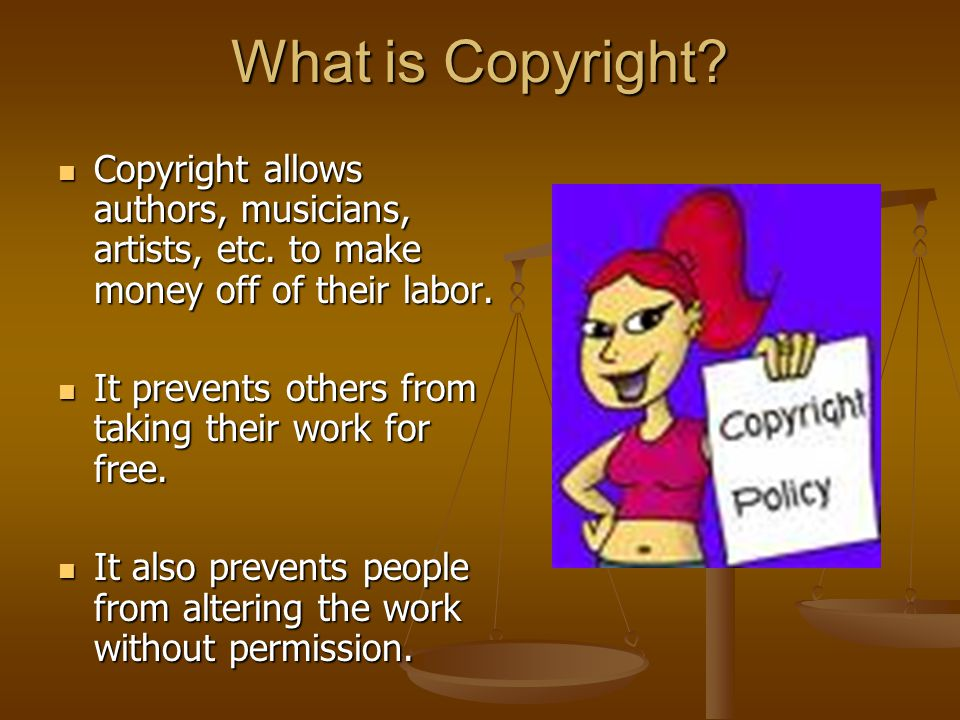 What is Copyright. Copyright allows authors, musicians, artists, etc.