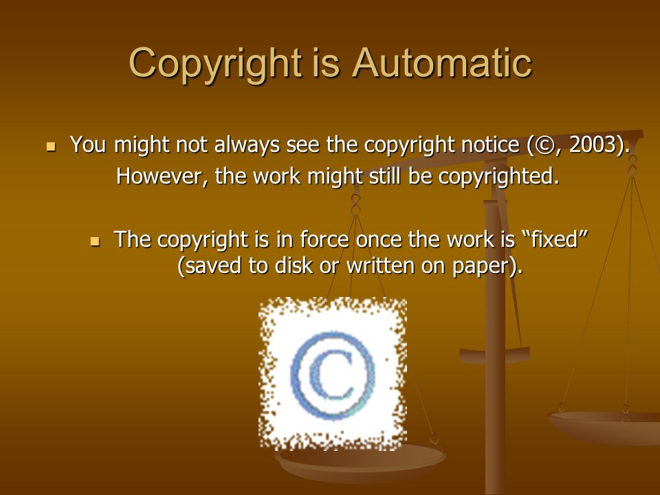 Copyright is Automatic You might not always see the copyright notice (©, 2003).
