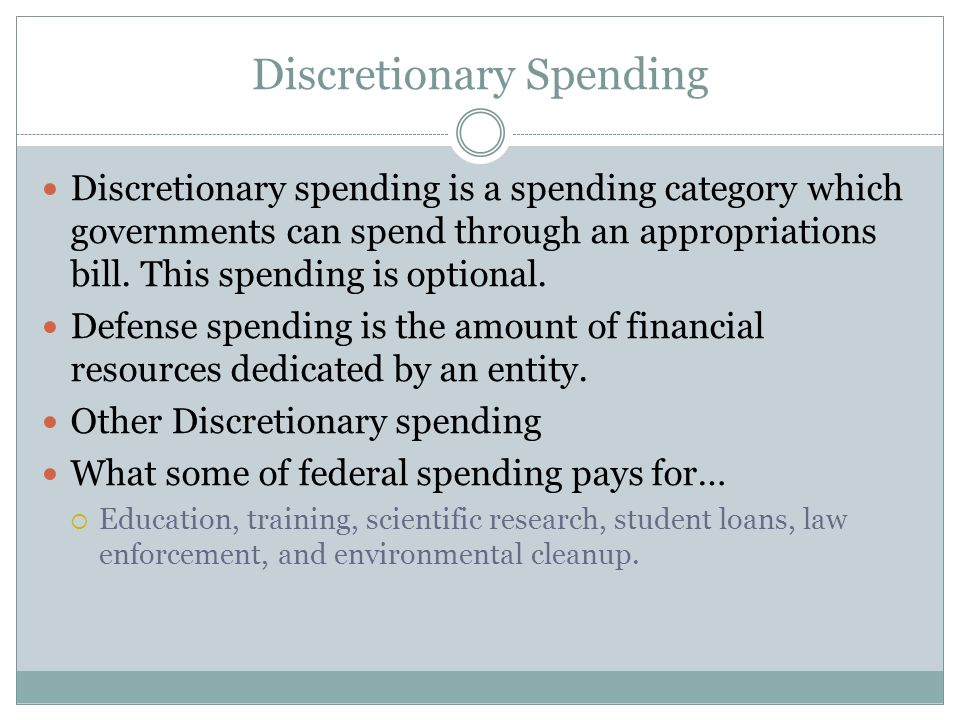 Discretionary Spending Discretionary spending is a spending category which governments can spend through an appropriations bill.