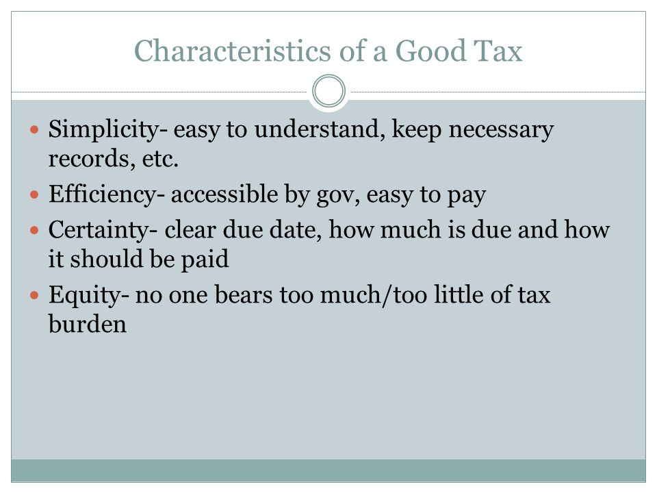 Characteristics of a Good Tax Simplicity- easy to understand, keep necessary records, etc.