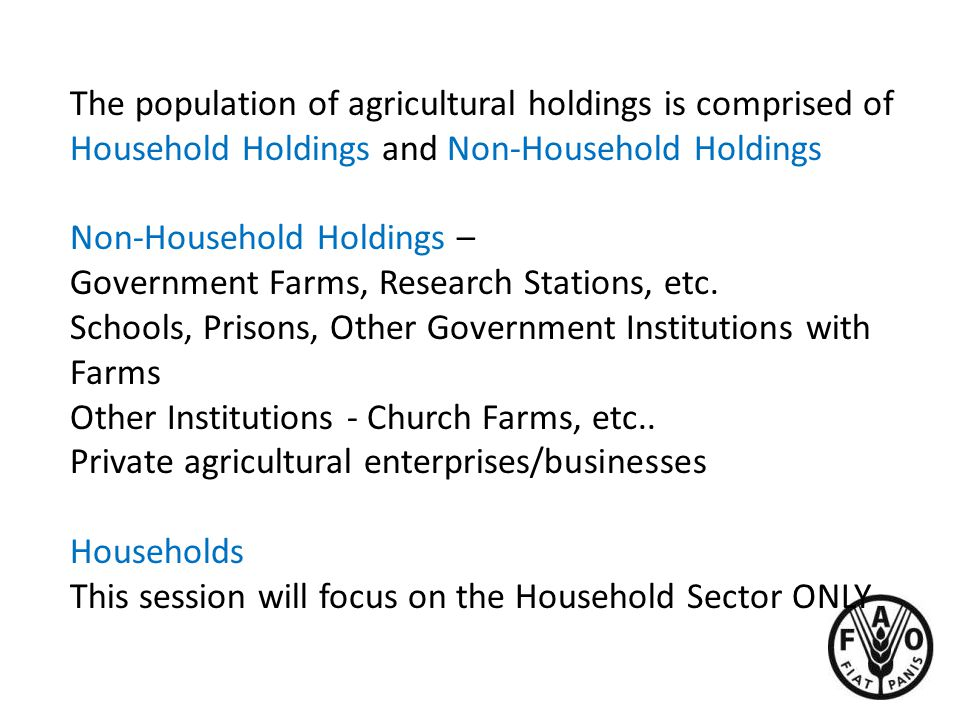 The population of agricultural holdings is comprised of Household Holdings and Non-Household Holdings Non-Household Holdings – Government Farms, Research Stations, etc.