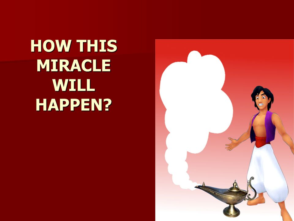 HOW THIS MIRACLE WILL HAPPEN