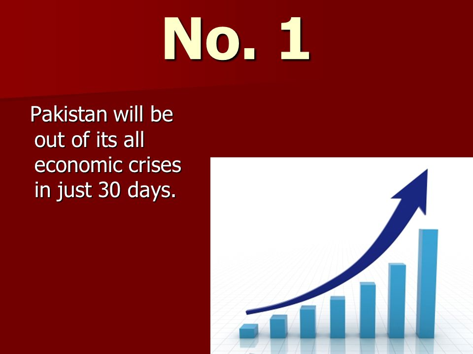No. 1 Pakistan will be out of its all economic crises in just 30 days.