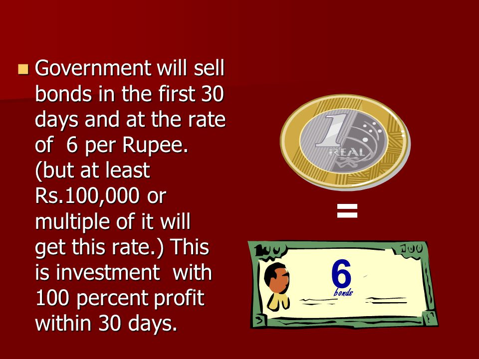 Government will sell bonds in the first 30 days and at the rate of 6 per Rupee.