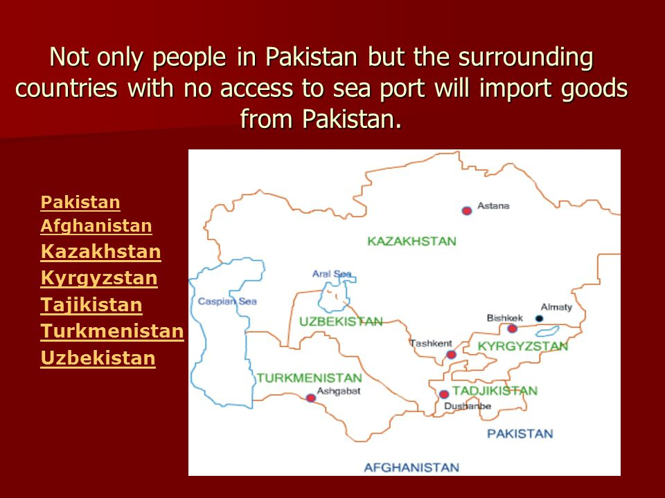 Not only people in Pakistan but the surrounding countries with no access to sea port will import goods from Pakistan.